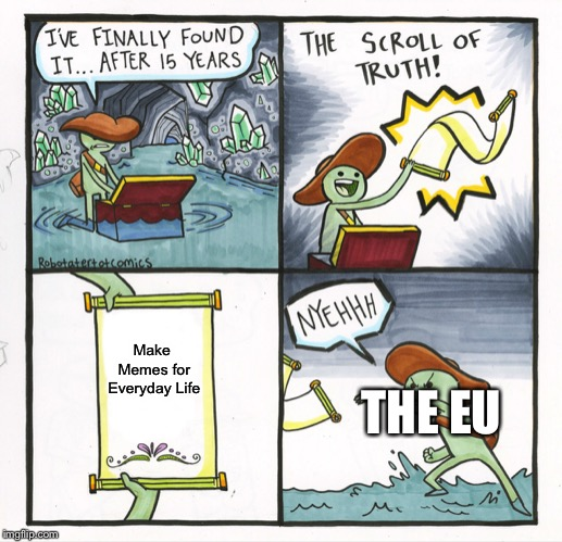 The Scroll Of Truth Meme |  Make Memes for Everyday Life; THE EU | image tagged in memes,the scroll of truth,eu,article 13 | made w/ Imgflip meme maker