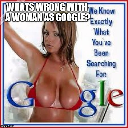 WHATS WRONG WITH A WOMAN AS GOOGLE? | made w/ Imgflip meme maker