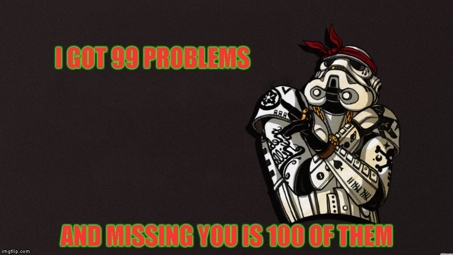 I didn't choose thug life, I was cloned into it | I GOT 99 PROBLEMS AND MISSING YOU IS 100 OF THEM | image tagged in stormtrooper,thug life | made w/ Imgflip meme maker