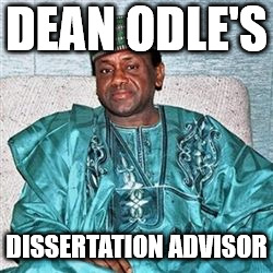 A fake pastor (Dean Odle, Flerf Ph.D) acquires a fake degree from a fake University.  | DEAN ODLE'S DISSERTATION ADVISOR | image tagged in nigerian prince,flat earth,conman,dumb | made w/ Imgflip meme maker
