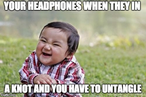 Evil Toddler Meme |  YOUR HEADPHONES WHEN THEY IN; A KNOT AND YOU HAVE TO UNTANGLE | image tagged in memes,evil toddler | made w/ Imgflip meme maker