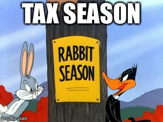 TAX SEASON | image tagged in rabbit season | made w/ Imgflip meme maker