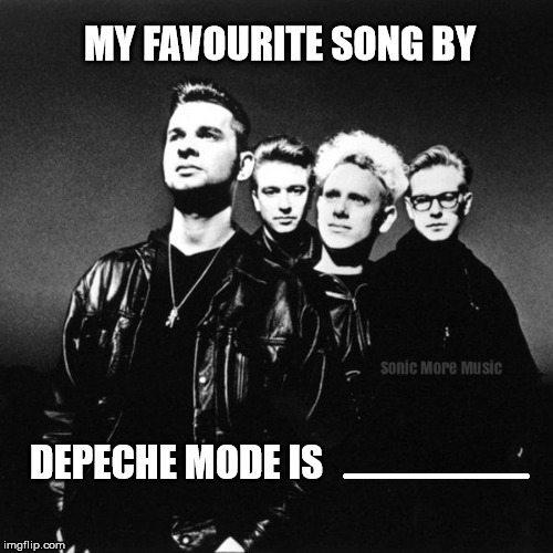My Favourite Song by Depeche Mode is..... | image tagged in depeche mode,1980's,synth pop,sonic more music,song | made w/ Imgflip meme maker