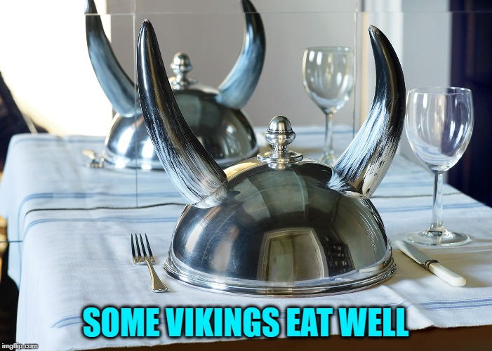 SOME VIKINGS EAT WELL | made w/ Imgflip meme maker