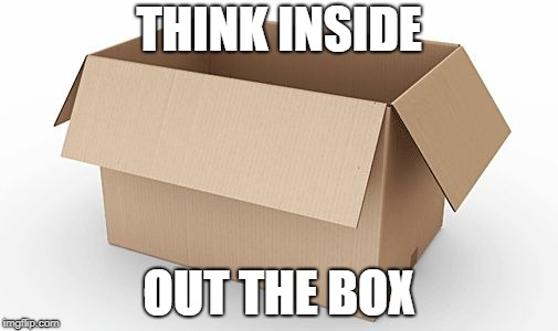 Empty Cardboard Box | THINK INSIDE OUT THE BOX | image tagged in empty cardboard box | made w/ Imgflip meme maker