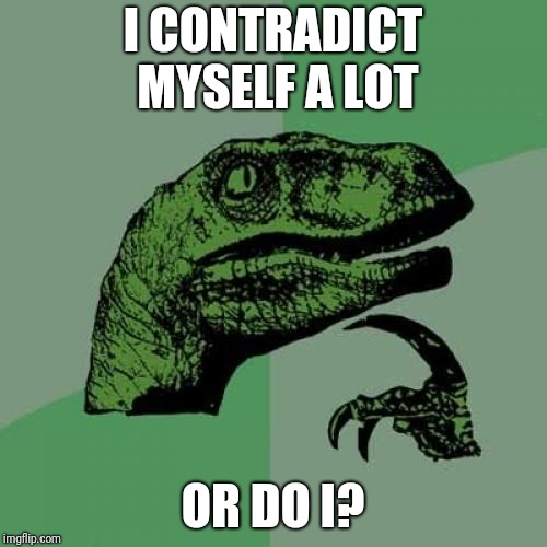 Am I contradicting myself? I dont think so | I CONTRADICT MYSELF A LOT OR DO I? | image tagged in memes,philosoraptor,contradiction,hmmm | made w/ Imgflip meme maker