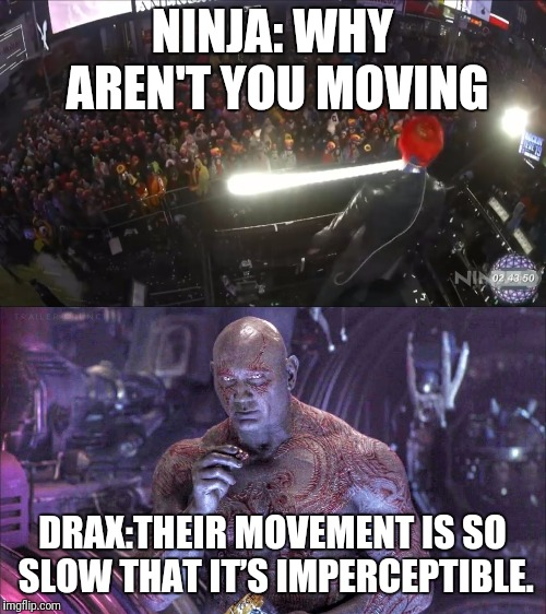 A Slow New Year | NINJA: WHY AREN'T YOU MOVING DRAX:THEIR MOVEMENT IS SO SLOW THAT IT'S IMPERCEPTIBLE. | image tagged in drax,ninja,infinity war,avengers infinity war,guardians of the galaxy | made w/ Imgflip meme maker