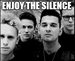 depeche mode  | ENJOY THE SILENCE | image tagged in depeche mode | made w/ Imgflip meme maker