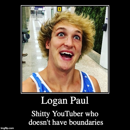 Logan Paul | Logan Paul | Shitty YouTuber who doesn't have boundaries | image tagged in funny,demotivationals,logan paul,youtuber | made w/ Imgflip demotivational maker