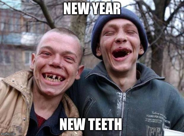 No teeth | NEW YEAR NEW TEETH | image tagged in no teeth | made w/ Imgflip meme maker