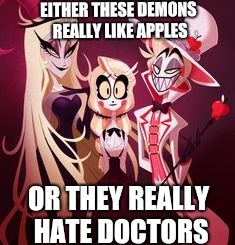 Apple obsession  | EITHER THESE DEMONS REALLY LIKE APPLES OR THEY REALLY HATE DOCTORS | image tagged in charlies family,hazbin hotel,charlie | made w/ Imgflip meme maker