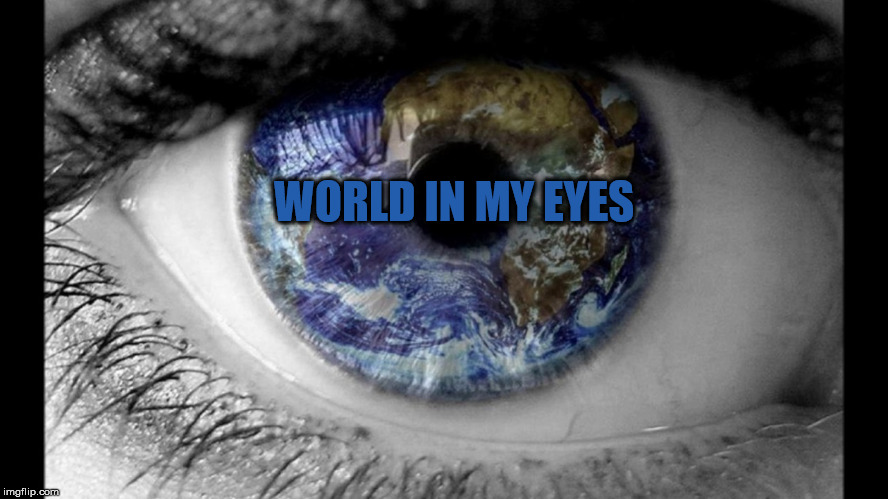 World in... | WORLD IN MY EYES | image tagged in world in my eyes,depeche mode,song,violator,album,eye | made w/ Imgflip meme maker