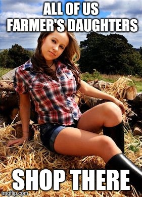 ALL OF US FARMER'S DAUGHTERS SHOP THERE | made w/ Imgflip meme maker