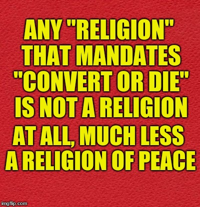 "blank red card | ANY ""RELIGION"" THAT MANDATES ""CONVERT OR DIE"" IS NOT A RELIGION AT ALL, MUCH LESS A RELIGION OF PEACE 