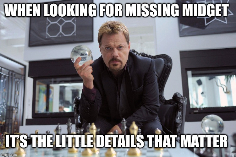 WHEN LOOKING FOR MISSING MIDGET IT'S THE LITTLE DETAILS THAT MATTER | made w/ Imgflip meme maker