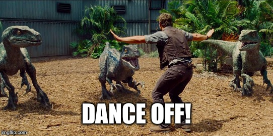DANCE OFF! | image tagged in chris pratt raptors | made w/ Imgflip meme maker