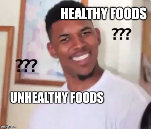 HEALTHY FOODS UNHEALTHY FOODS | image tagged in confused nick young | made w/ Imgflip meme maker