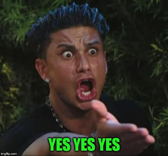 DJ Pauly D Meme | YES YES YES | image tagged in memes,dj pauly d | made w/ Imgflip meme maker
