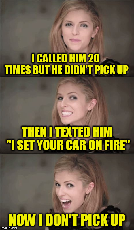 "Bad Pun Anna Kendrick | I CALLED HIM 20 TIMES BUT HE DIDN'T PICK UP NOW I DON'T PICK UP THEN I TEXTED HIM ""I SET YOUR CAR ON FIRE"" 
