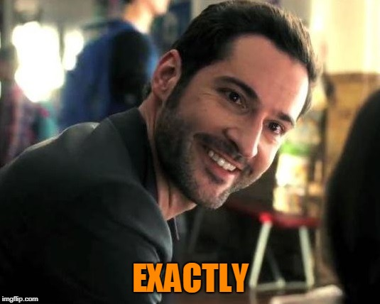 Lucifer exactly | EXACTLY | image tagged in lucifer exactly | made w/ Imgflip meme maker