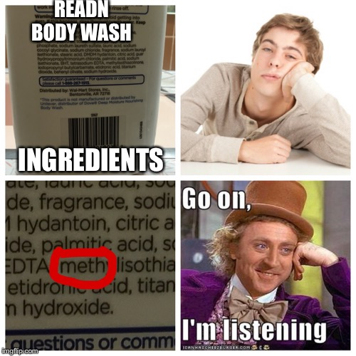 Body Wash is Amazing | READN BODY WASH INGREDIENTS | image tagged in meth | made w/ Imgflip meme maker