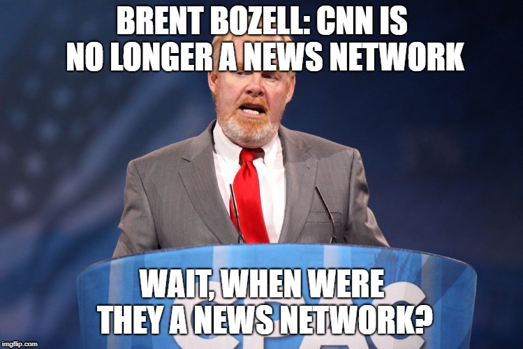 Brent Bozell: CNN is no longer a news network | BRENT BOZELL: CNN IS NO LONGER A NEWS NETWORK WAIT, WHEN WERE THEY A NEWS NETWORK? | image tagged in cnn,comedy,station,worthless,liars | made w/ Imgflip meme maker