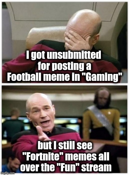 "I'm sorry , I thought Football was a game | I got unsubmitted for posting a Football meme in ""Gaming"" but I still see ""Fortnite"" memes all over the ""Fun"" stream 