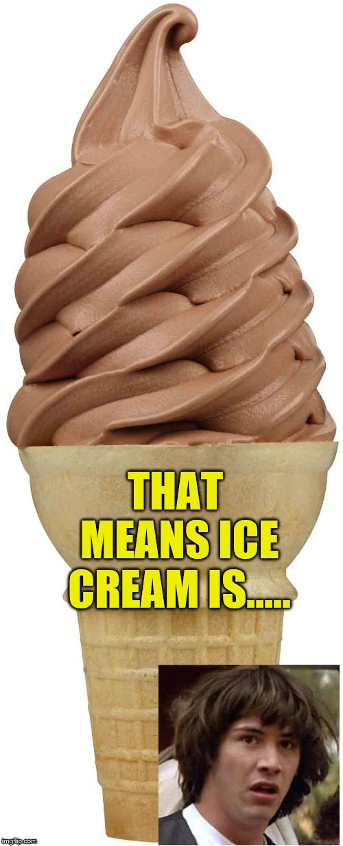 THAT MEANS ICE CREAM IS..... | made w/ Imgflip meme maker