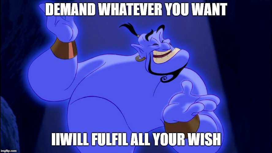 Aladdin Genie | DEMAND WHATEVER YOU WANT IIWILL FULFIL ALL YOUR WISH | image tagged in aladdin genie | made w/ Imgflip meme maker