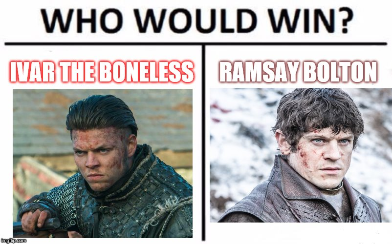 Who is more dangerous? Who is the better commander? Who has more dread? Who would win? |  IVAR THE BONELESS; RAMSAY BOLTON | image tagged in memes,vikings,game of thrones,who would win | made w/ Imgflip meme maker