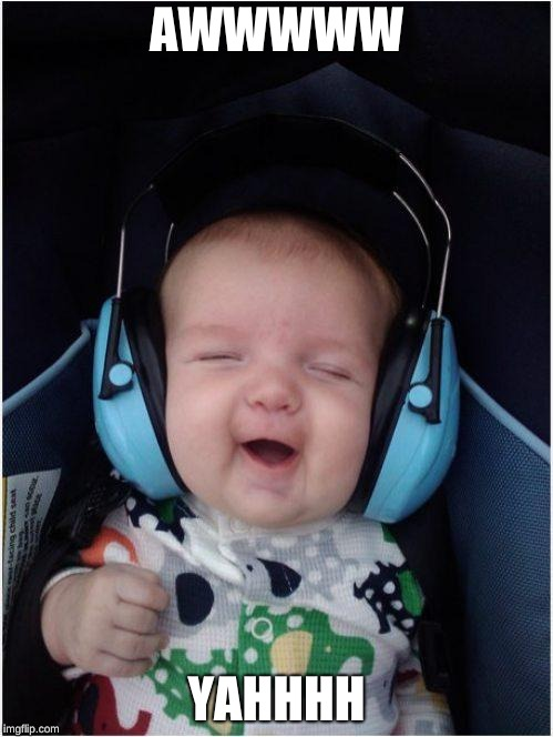 Jammin Baby | AWWWWW YAHHHH | image tagged in memes,jammin baby | made w/ Imgflip meme maker