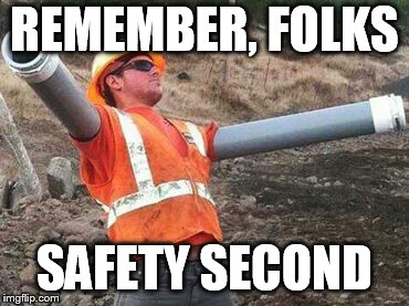 Double arm construction worker | REMEMBER, FOLKS SAFETY SECOND | image tagged in double arm construction worker | made w/ Imgflip meme maker