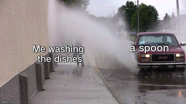 spoon | Me washing the dishes a spoon | image tagged in funny,spoon,dishes,car | made w/ Imgflip meme maker
