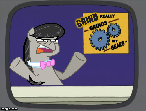 This just in from Ponyville | GRIND | image tagged in memes,peter griffin news,you know what really grinds my gears,what really grinds my gears octavia melody | made w/ Imgflip meme maker