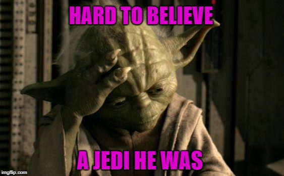 HARD TO BELIEVE A JEDI HE WAS | made w/ Imgflip meme maker