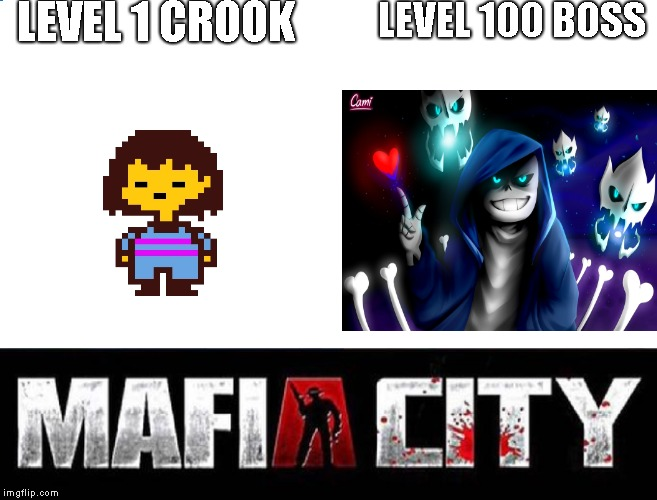Yes | LEVEL 1 CROOK LEVEL 100 BOSS | image tagged in mafia city,undertale | made w/ Imgflip meme maker