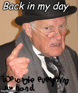 True dat | Back in my day | image tagged in memes,back in my day | made w/ Imgflip meme maker