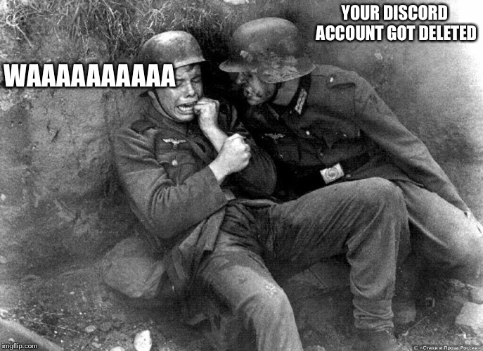 I'm sad because of that :( | YOUR DISCORD ACCOUNT GOT DELETED WAAAAAAAAAA | image tagged in german soldier,memes,discord,sad | made w/ Imgflip meme maker