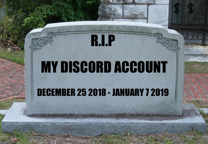 Thanks to catching a pedo my parents thought I was talking to him :( | R.I.P MY DISCORD ACCOUNT DECEMBER 25 2018 - JANUARY 7 2019 | image tagged in blank tombstone,memes,discord,rip,dead | made w/ Imgflip meme maker