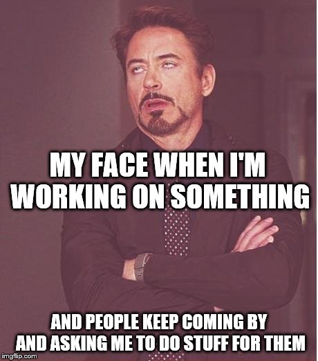 No, I'm not busy.  I've never been busy.  The entirety of my schedule revolves around you.  Please, give me more stuff to do. | MY FACE WHEN I'M WORKING ON SOMETHING AND PEOPLE KEEP COMING BY AND ASKING ME TO DO STUFF FOR THEM | image tagged in memes,face you make robert downey jr,busy | made w/ Imgflip meme maker