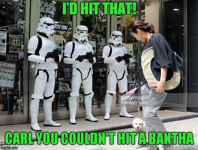 I'D HIT THAT! CARL YOU COULDN'T HIT A BANTHA | made w/ Imgflip meme maker