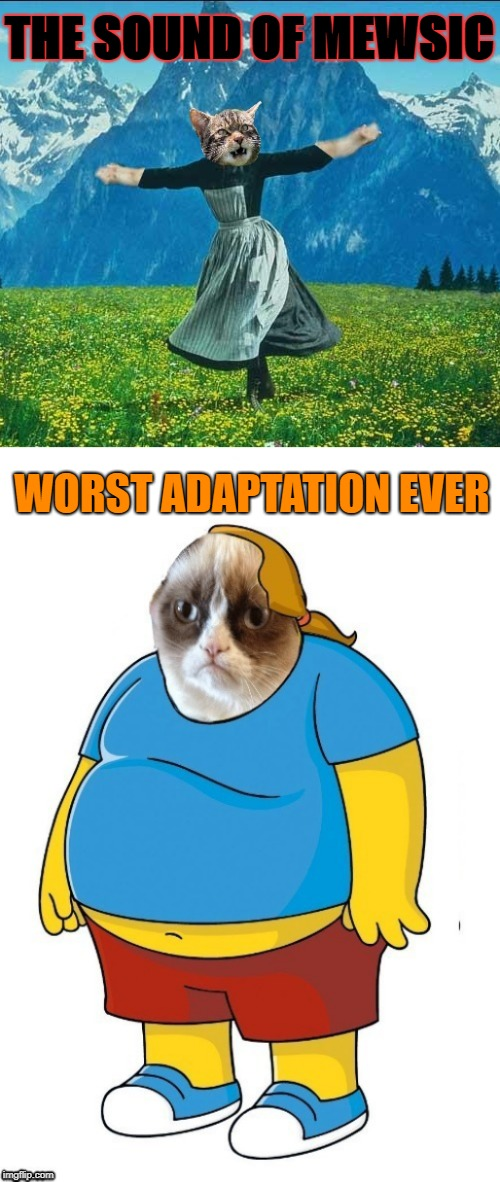 Comic-grump guy | THE SOUND OF MEWSIC WORST ADAPTATION EVER | image tagged in funny memes,sound of music,comic book guy,cat,cats | made w/ Imgflip meme maker