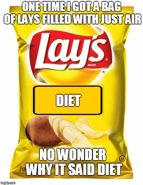 Lays chips  | ONE TIME I GOT A BAG OF LAYS FILLED WITH JUST AIR DIET NO WONDER WHY IT SAID DIET | image tagged in lays chips | made w/ Imgflip meme maker