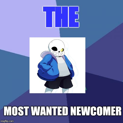 THE MOST WANTED NEWCOMER | image tagged in memes,success kid | made w/ Imgflip meme maker