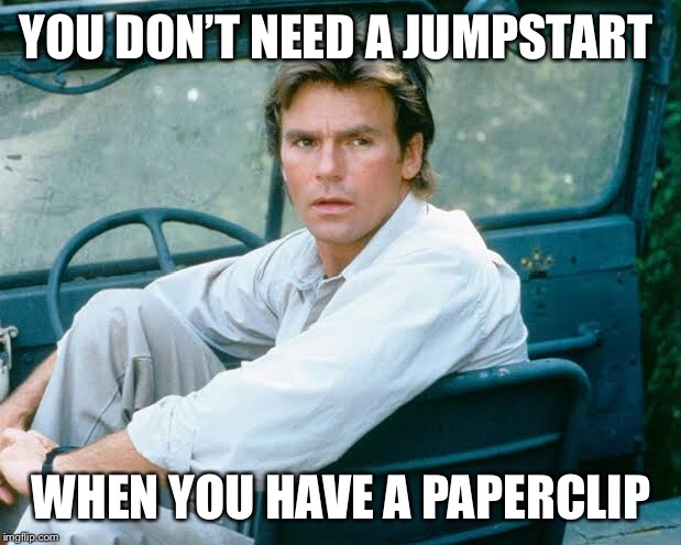 YOU DON'T NEED A JUMPSTART WHEN YOU HAVE A PAPERCLIP | image tagged in macgyver,paper clip,funny,fun,car,jeep | made w/ Imgflip meme maker