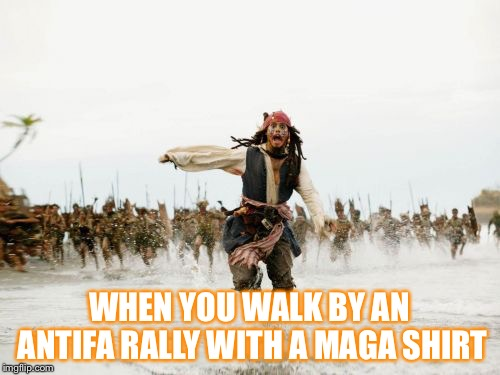 Start running  | WHEN YOU WALK BY AN ANTIFA RALLY WITH A MAGA SHIRT | image tagged in memes,jack sparrow being chased | made w/ Imgflip meme maker