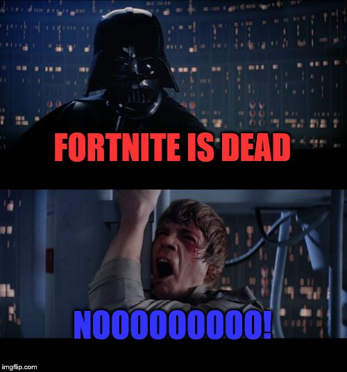 Star Wars No | FORTNITE IS DEAD NOOOOOOOOO! | image tagged in memes,star wars no | made w/ Imgflip meme maker