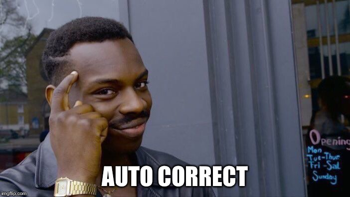 Roll Safe Think About It Meme | AUTO CORRECT | image tagged in memes,roll safe think about it | made w/ Imgflip meme maker