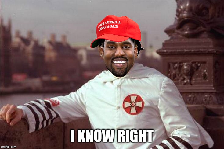 Kanye West | I KNOW RIGHT | image tagged in kanye west | made w/ Imgflip meme maker