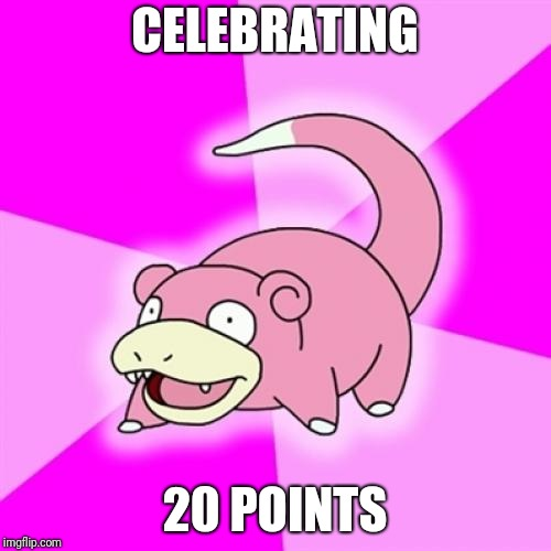 Thanks | CELEBRATING 20 POINTS | image tagged in memes,slowpoke | made w/ Imgflip meme maker